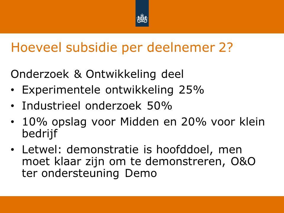Hoeveel subsidie per deelnemer 2? Onderzoek & Ontwikkeling deel Experimentele ontwikkeling 25% Industrieel onderzoek 50% 10% opslag voor Midden en 20%