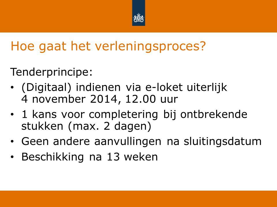Hoe gaat het verleningsproces? Tenderprincipe: (Digitaal) indienen via e-loket uiterlijk 4 november 2014, 12.00 uur 1 kans voor completering bij ontbr