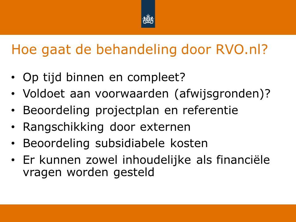 Hoe gaat de behandeling door RVO.nl? Op tijd binnen en compleet? Voldoet aan voorwaarden (afwijsgronden)? Beoordeling projectplan en referentie Rangsc