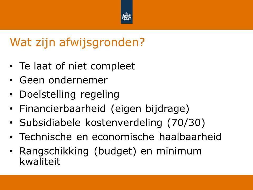 Wat zijn afwijsgronden? Te laat of niet compleet Geen ondernemer Doelstelling regeling Financierbaarheid (eigen bijdrage) Subsidiabele kostenverdeling