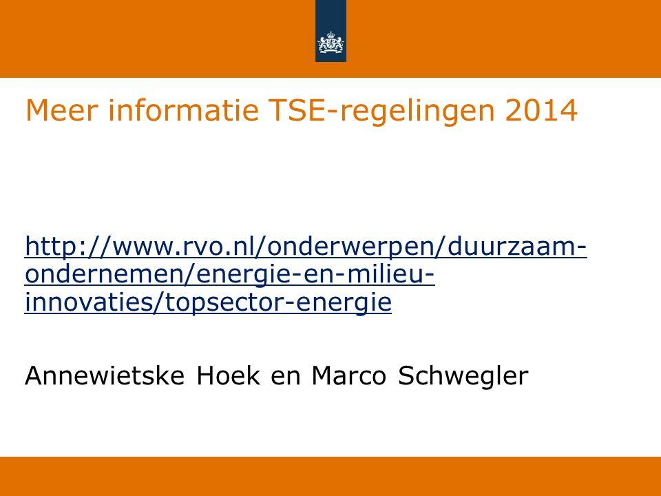 Meer informatie TSE-regelingen 2014 http://www.rvo.nl/onderwerpen/duurzaam- ondernemen/energie-en-milieu- innovaties/topsector-energie Annewietske Hoe