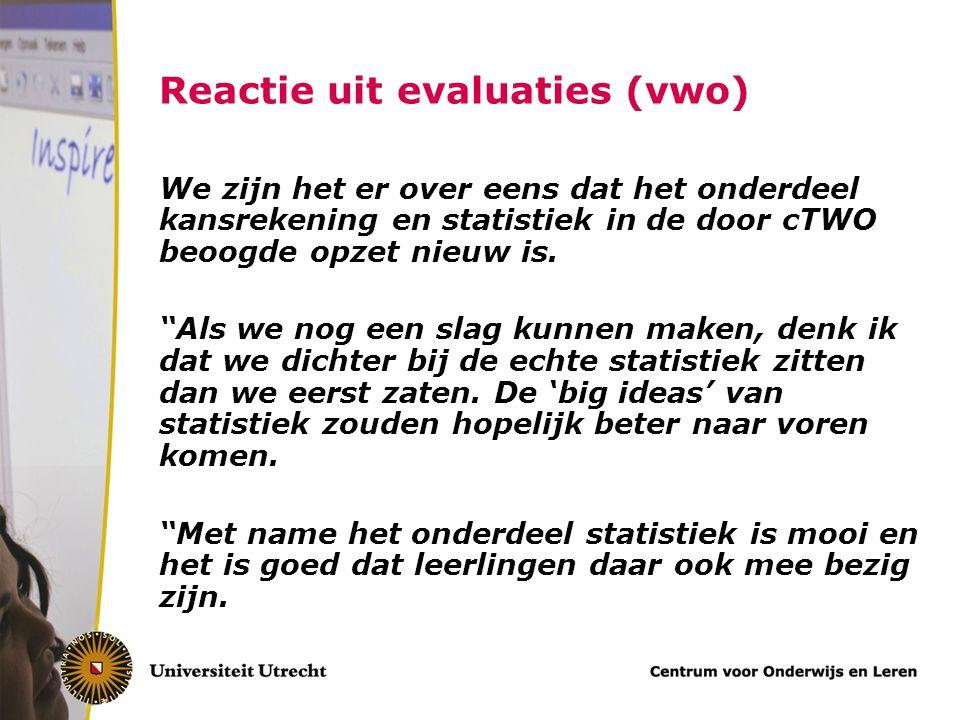 """Reactie uit evaluaties (vwo) We zijn het er over eens dat het onderdeel kansrekening en statistiek in de door cTWO beoogde opzet nieuw is. """"Als we nog"""