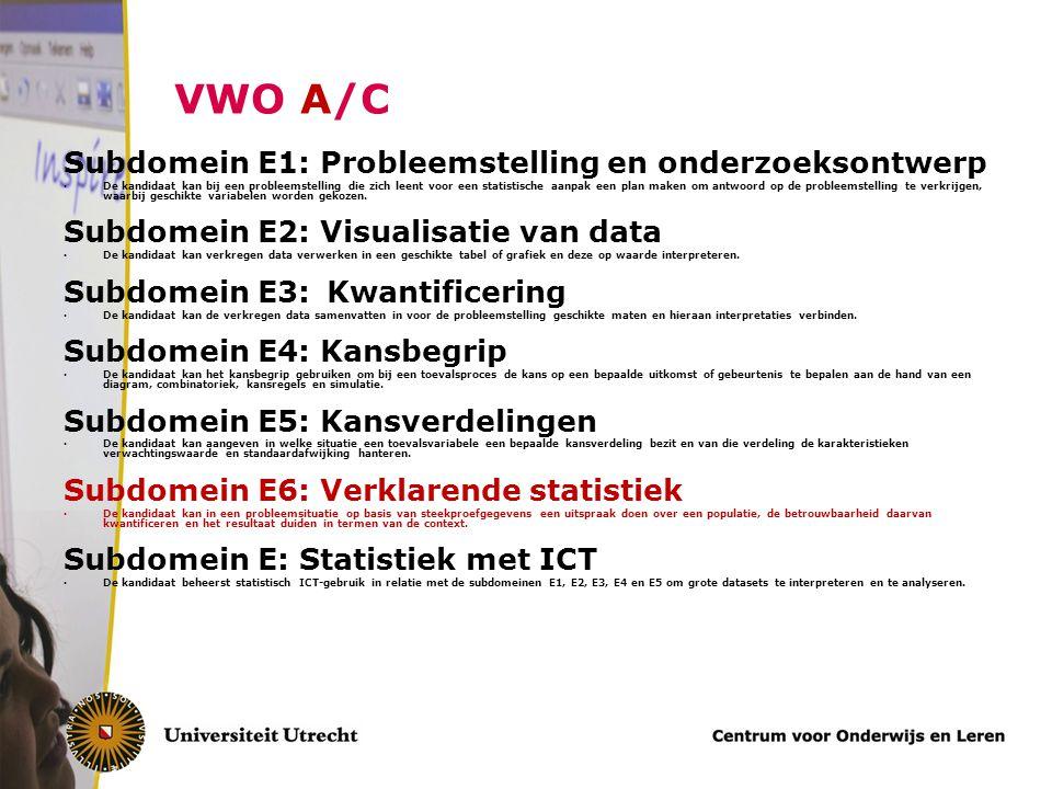 VWO A/C Subdomein E1: Probleemstelling en onderzoeksontwerp De kandidaat kan bij een probleemstelling die zich leent voor een statistische aanpak een