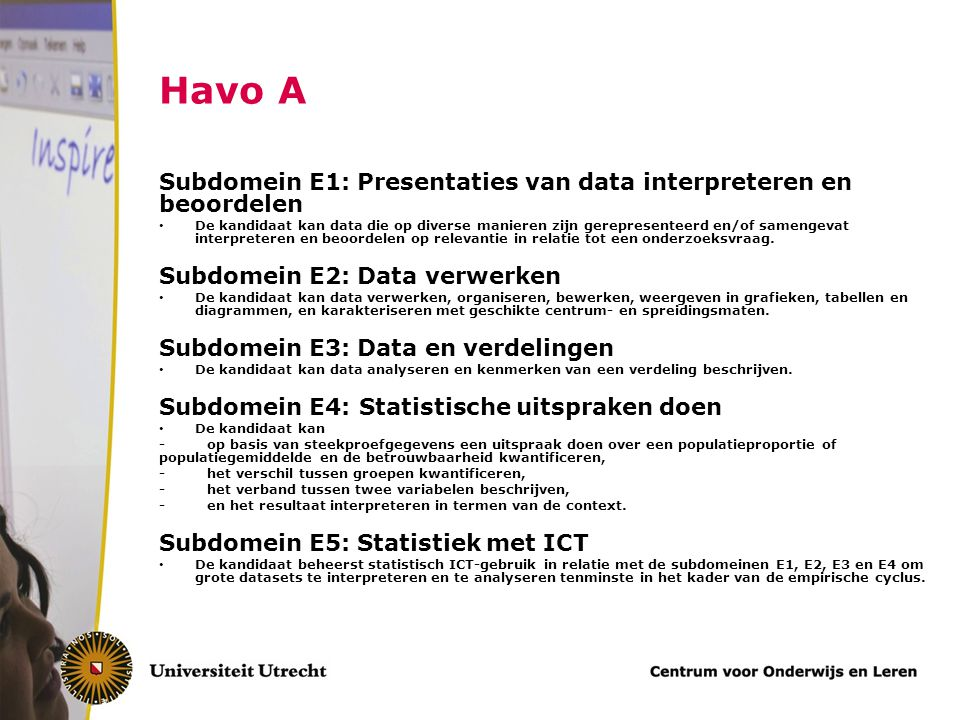 Havo A Subdomein E1: Presentaties van data interpreteren en beoordelen De kandidaat kan data die op diverse manieren zijn gerepresenteerd en/of sameng