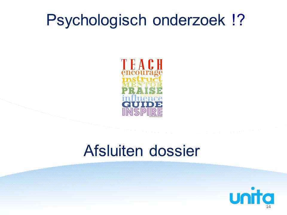 Psychologisch onderzoek !? 14 Afsluiten dossier