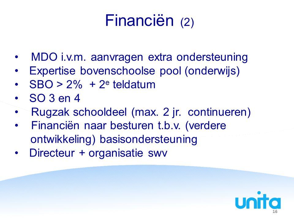 Financiën (2) MDO i.v.m. aanvragen extra ondersteuning Expertise bovenschoolse pool (onderwijs) SBO > 2% + 2 e teldatum SO 3 en 4 Rugzak schooldeel (m