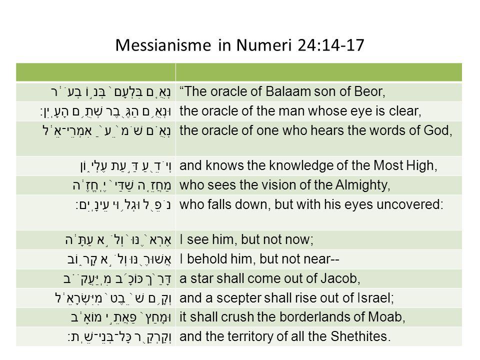 "Messianisme in Numeri 24:14-17 נְאֻ ֤ ם בִּלְעָם ֙ בְּנ ֣ וֹ בְעֹ ֔ ר""The oracle of Balaam son of Beor, וּנְאֻ ֥ ם הַגֶּ ֖ בֶר שְׁתֻ ֥ ם הָעָֽיִן׃the"