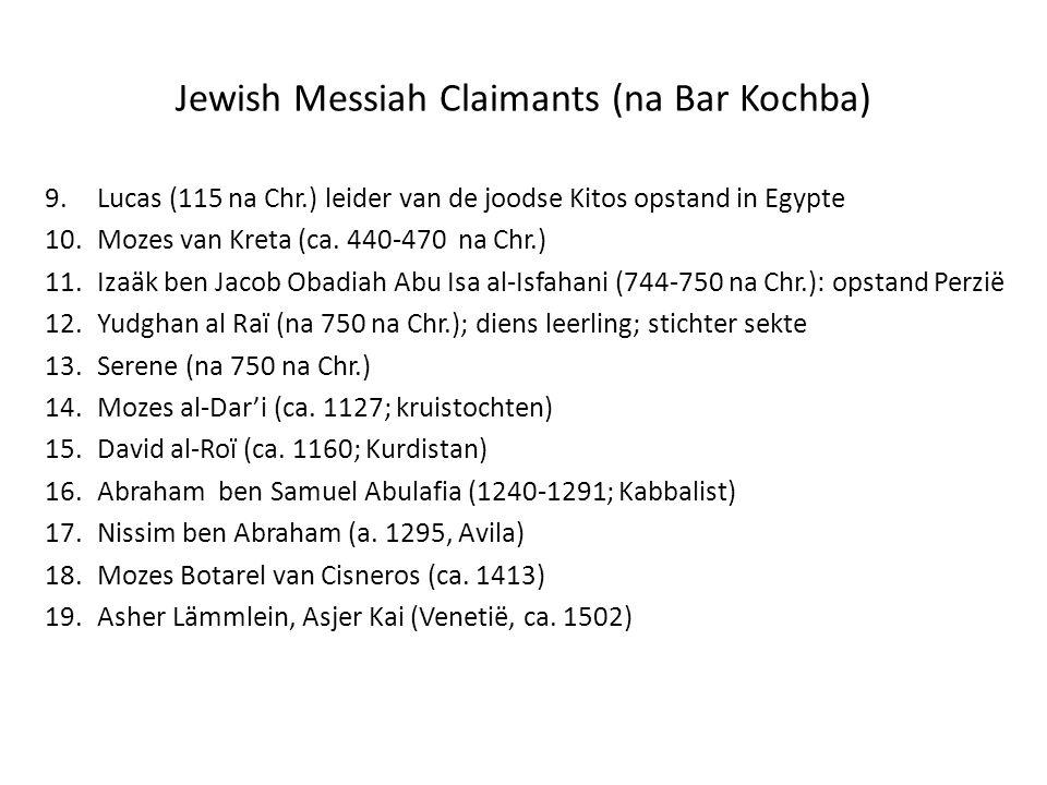 Jewish Messiah Claimants (na Bar Kochba) 9.Lucas (115 na Chr.) leider van de joodse Kitos opstand in Egypte 10.Mozes van Kreta (ca. 440-470 na Chr.) 1