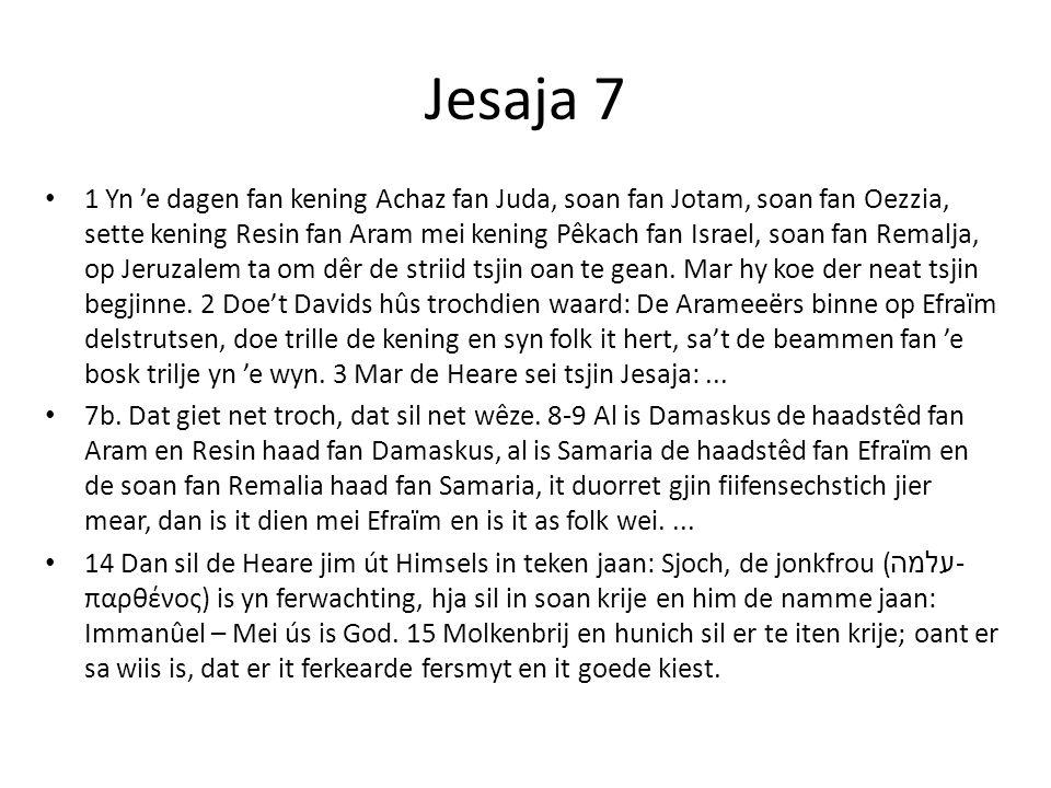 Jesaja 7 1 Yn 'e dagen fan kening Achaz fan Juda, soan fan Jotam, soan fan Oezzia, sette kening Resin fan Aram mei kening Pêkach fan Israel, soan fan