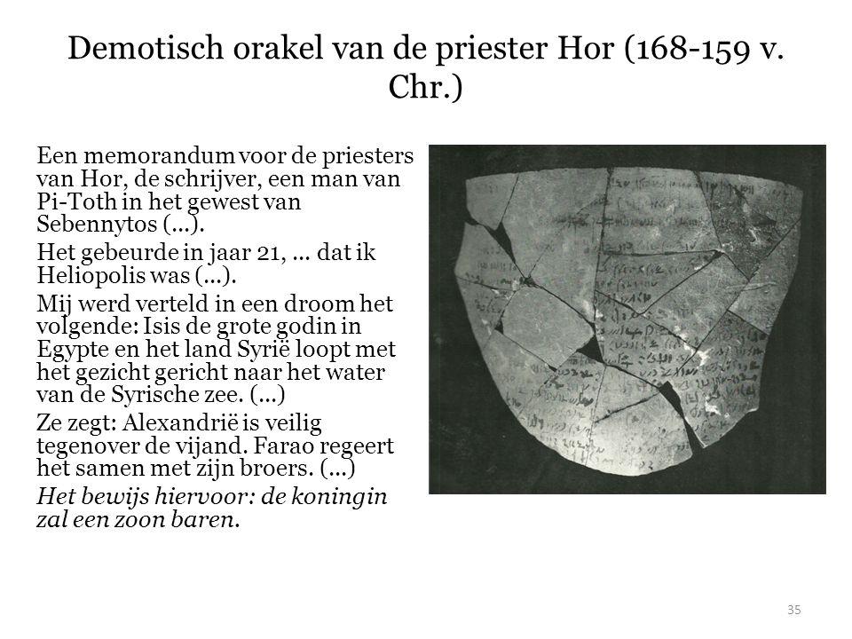 Demotisch orakel van de priester Hor (168-159 v. Chr.) 35 Een memorandum voor de priesters van Hor, de schrijver, een man van Pi-Toth in het gewest va