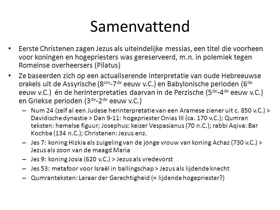 Samenvattend Eerste Christenen zagen Jezus als uiteindelijke messias, een titel die voorheen voor koningen en hogepriesters was gereserveerd, m.n. in