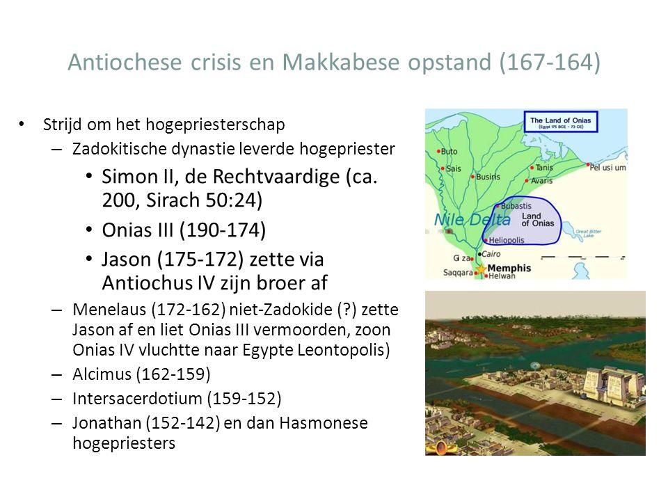 Antiochese crisis en Makkabese opstand (167-164) Strijd om het hogepriesterschap – Zadokitische dynastie leverde hogepriester Simon II, de Rechtvaardi