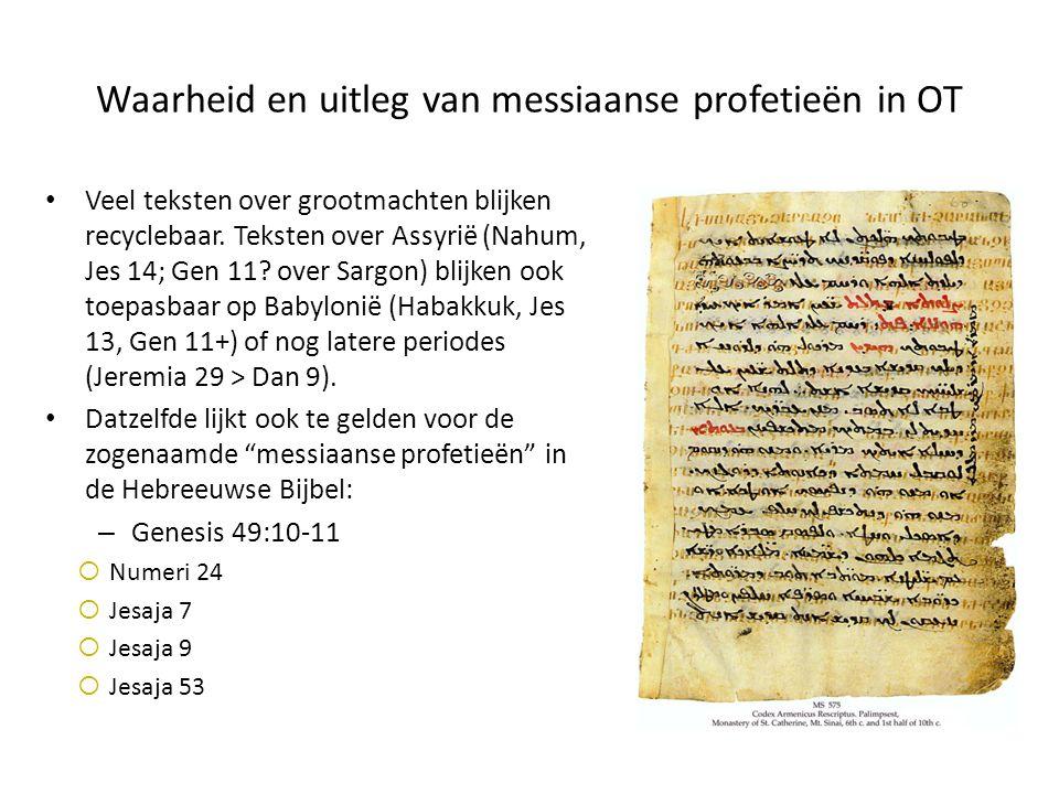 Waarheid en uitleg van messiaanse profetieën in OT Veel teksten over grootmachten blijken recyclebaar. Teksten over Assyrië (Nahum, Jes 14; Gen 11? ov
