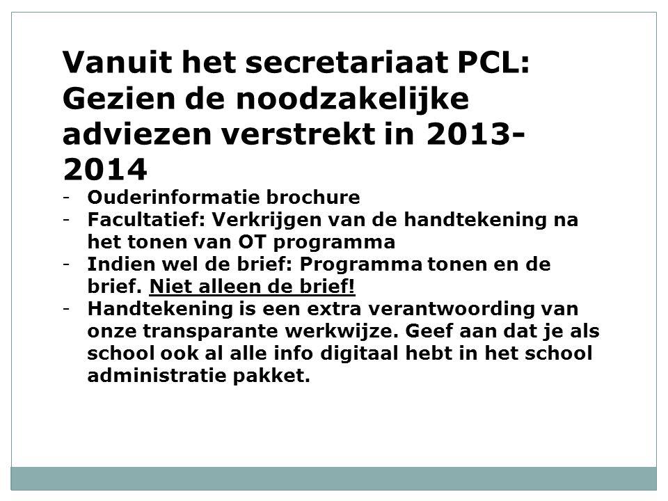 Vanuit het secretariaat PCL: Gezien de noodzakelijke adviezen verstrekt in 2013- 2014 -Ouderinformatie brochure -Facultatief: Verkrijgen van de handtekening na het tonen van OT programma -Indien wel de brief: Programma tonen en de brief.