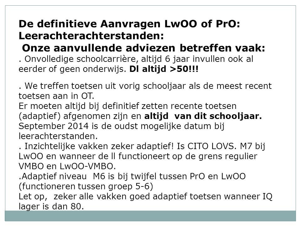 De definitieve Aanvragen LwOO of PrO: Leerachterachterstanden: Onze aanvullende adviezen betreffen vaak:.