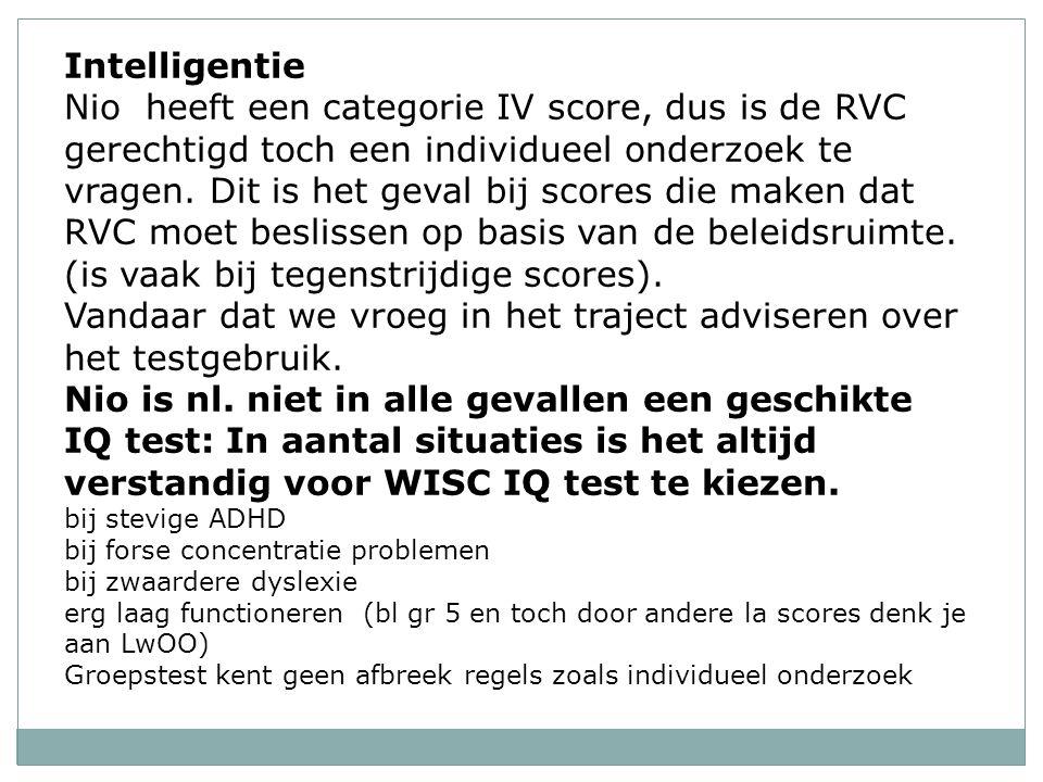Intelligentie Nio heeft een categorie IV score, dus is de RVC gerechtigd toch een individueel onderzoek te vragen.
