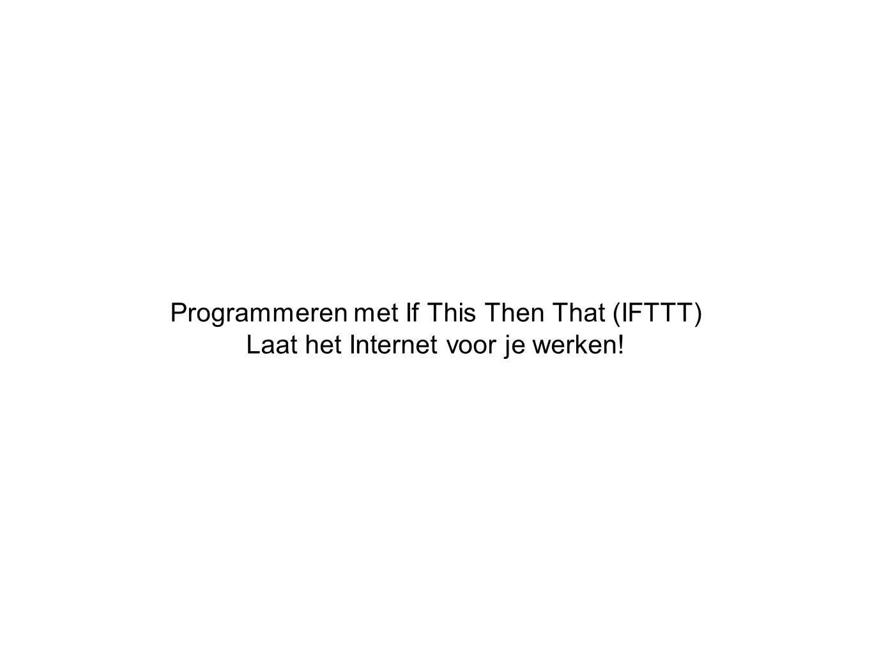 Programmeren met If This Then That (IFTTT) Laat het Internet voor je werken!