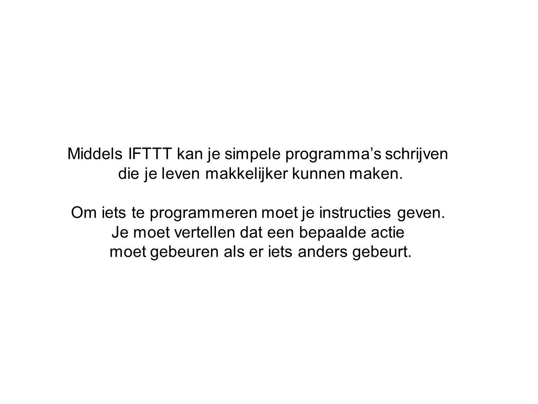 Middels IFTTT kan je simpele programma's schrijven die je leven makkelijker kunnen maken. Om iets te programmeren moet je instructies geven. Je moet v