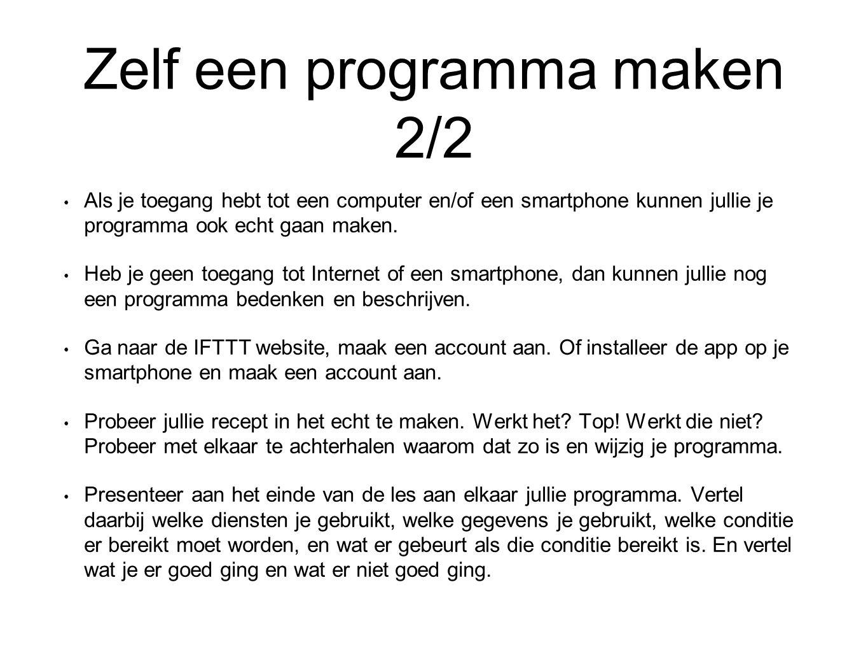 Zelf een programma maken 2/2 Als je toegang hebt tot een computer en/of een smartphone kunnen jullie je programma ook echt gaan maken. Heb je geen toe