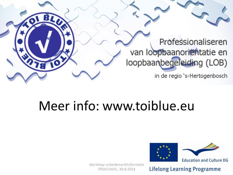 Meer info: www.toiblue.eu Workshop arbeidsmarktinformatie (PSW/UWV), 30-9-2014