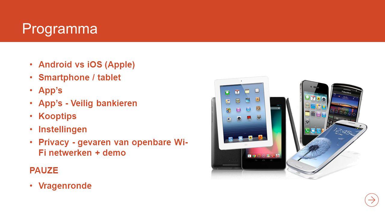 Programma Android vs iOS (Apple) Smartphone / tablet App's App's - Veilig bankieren Kooptips Instellingen Privacy - gevaren van openbare Wi- Fi netwerken + demo PAUZE Vragenronde