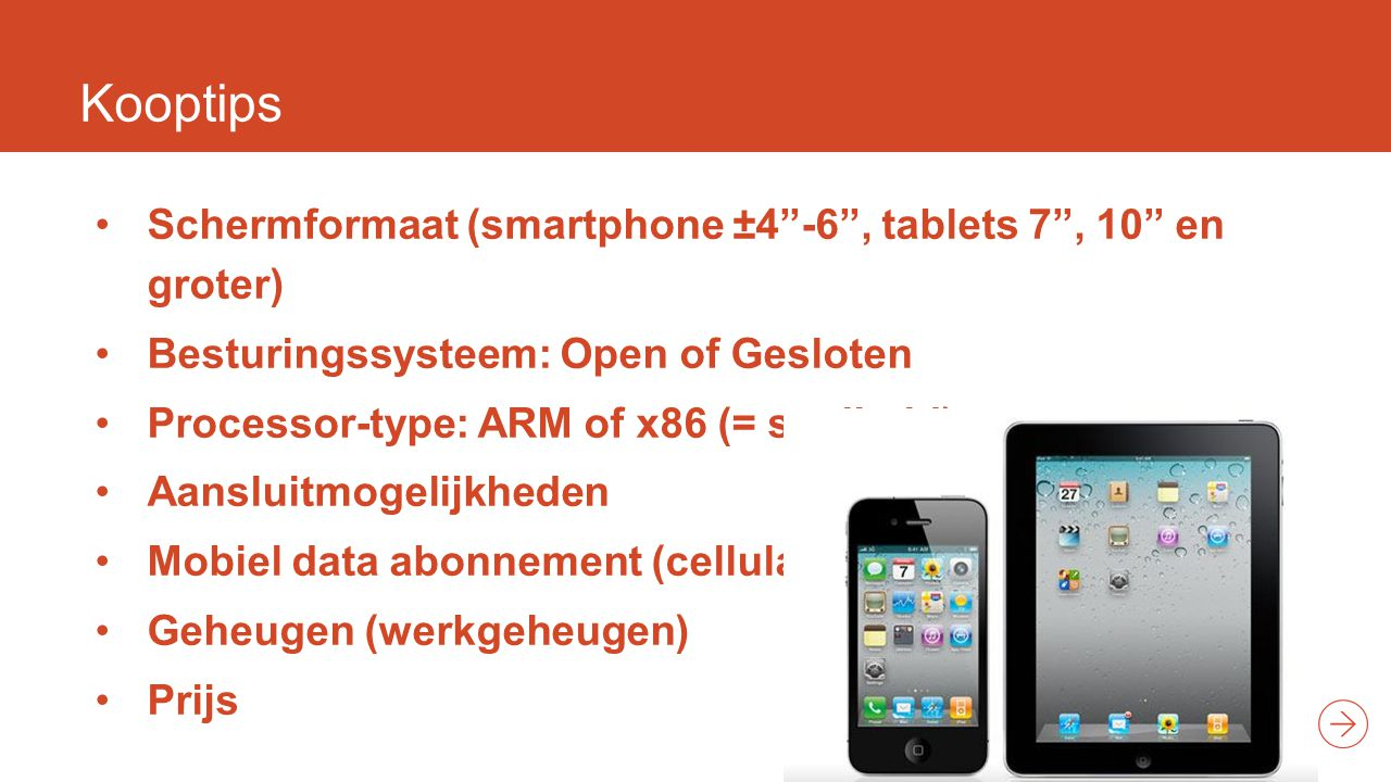 "Kooptips Schermformaat (smartphone ±4""-6"", tablets 7"", 10"" en groter) Besturingssysteem: Open of Gesloten Processor-type: ARM of x86 (= snelheid) Aans"