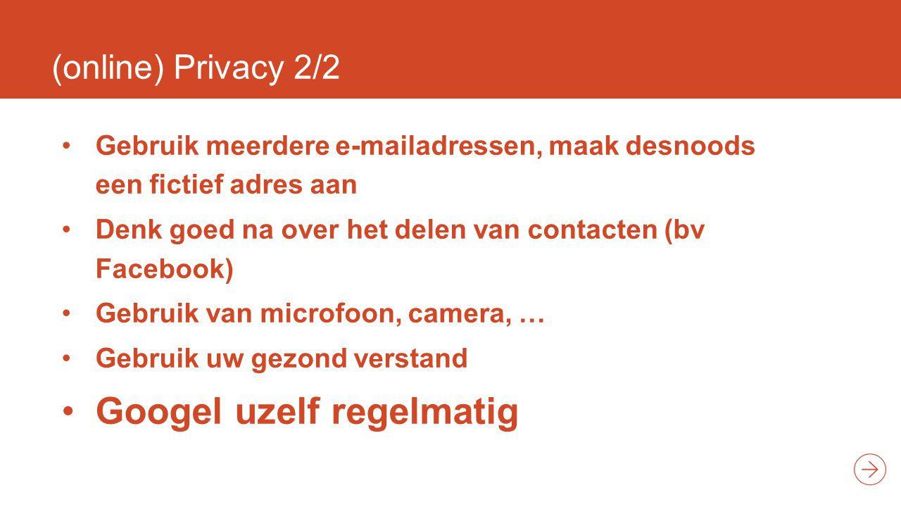 (online) Privacy 2/2 Gebruik meerdere e-mailadressen, maak desnoods een fictief adres aan Denk goed na over het delen van contacten (bv Facebook) Gebruik van microfoon, camera, … Gebruik uw gezond verstand Googel uzelf regelmatig