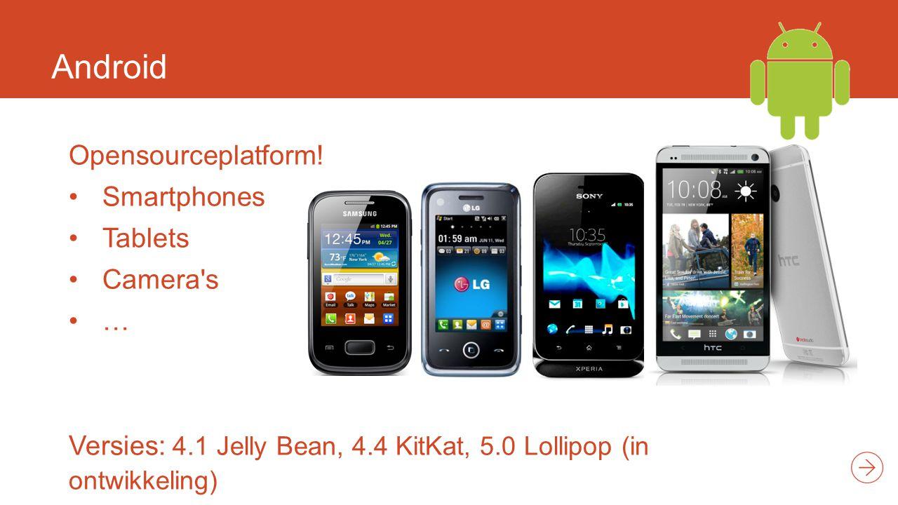 Android (voor- en nadelen) Voordelen -Groot aanbod smartphones / Tablets -Flexibel -Koppeling met Google Account Nadelen -Flexibel (fragmentatie door veel verschillende toestellen) -Veel onnodige app's in de android market