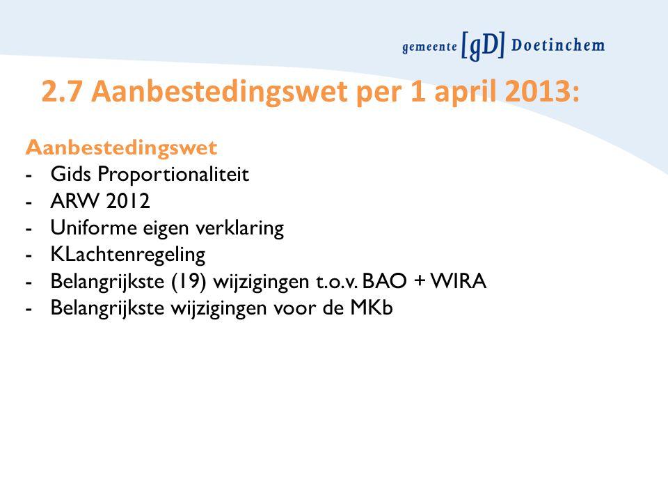 2.7 Aanbestedingswet per 1 april 2013: Aanbestedingswet -Gids Proportionaliteit -ARW 2012 -Uniforme eigen verklaring -KLachtenregeling -Belangrijkste