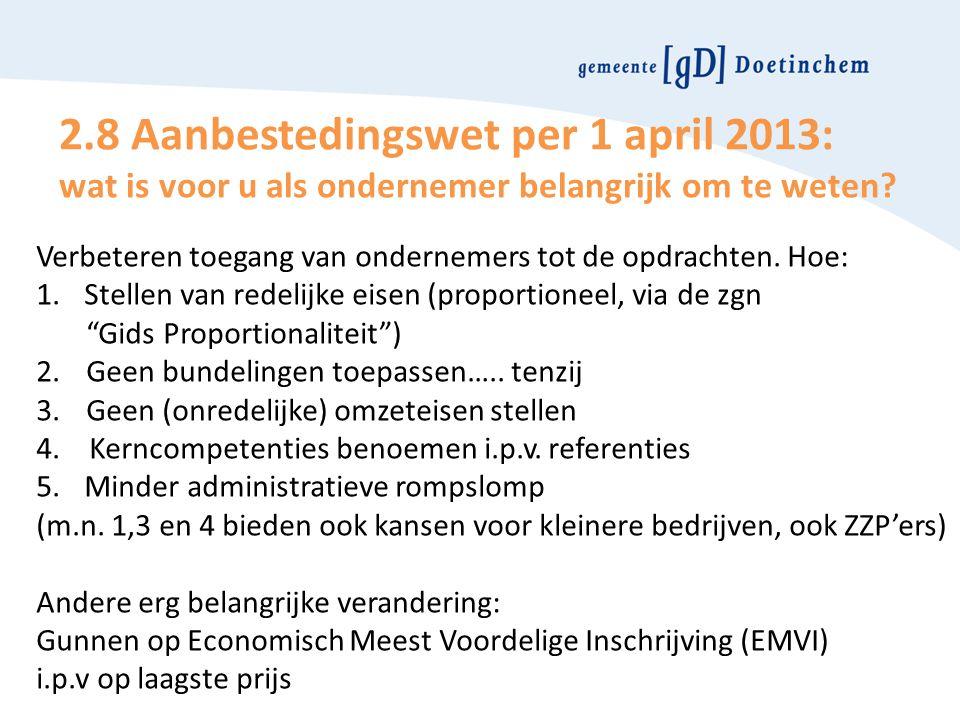 2.8 Aanbestedingswet per 1 april 2013: wat is voor u als ondernemer belangrijk om te weten? Verbeteren toegang van ondernemers tot de opdrachten. Hoe: