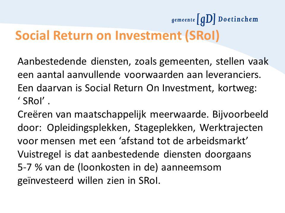 Social Return on Investment (SRoI) Aanbestedende diensten, zoals gemeenten, stellen vaak een aantal aanvullende voorwaarden aan leveranciers. Een daar