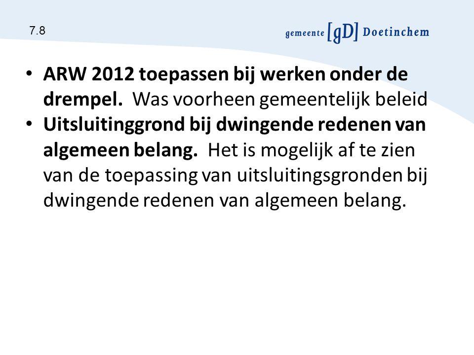 ARW 2012 toepassen bij werken onder de drempel. Was voorheen gemeentelijk beleid Uitsluitinggrond bij dwingende redenen van algemeen belang. Het is mo
