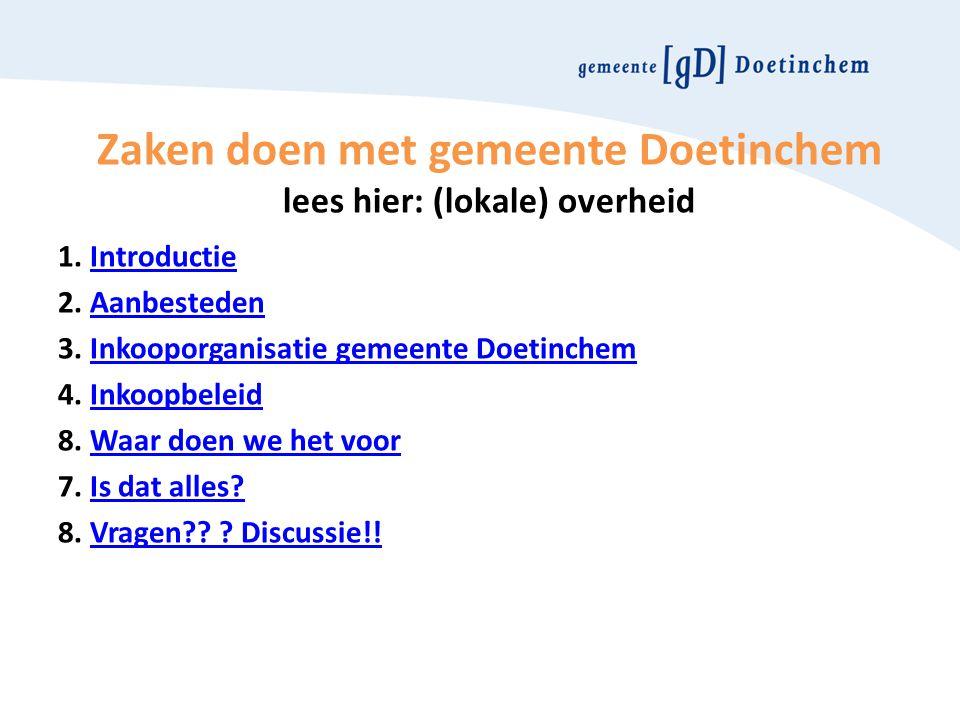 Zaken doen met gemeente Doetinchem lees hier: (lokale) overheid 1. IntroductieIntroductie 2. AanbestedenAanbesteden 3. Inkooporganisatie gemeente Doet