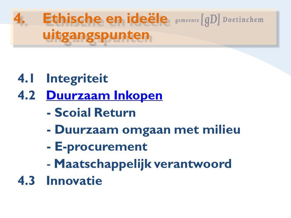 4.1 Integriteit 4.2 Duurzaam InkopenDuurzaam Inkopen - Scoial Return - Duurzaam omgaan met milieu - E-procurement -Maatschappelijk verantwoord 4.3 Inn