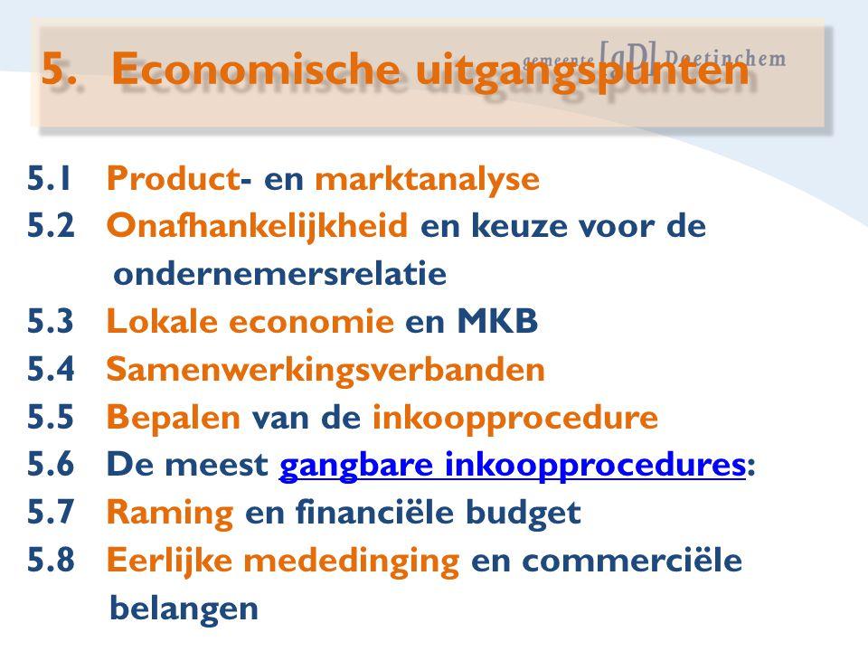 5.1 Product- en marktanalyse 5.2 Onafhankelijkheid en keuze voor de ondernemersrelatie 5.3 Lokale economie en MKB 5.4 Samenwerkingsverbanden 5.5 Bepal