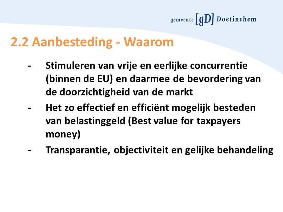 2.2 Aanbesteding - Waarom -Stimuleren van vrije en eerlijke concurrentie (binnen de EU) en daarmee de bevordering van de doorzichtigheid van de markt
