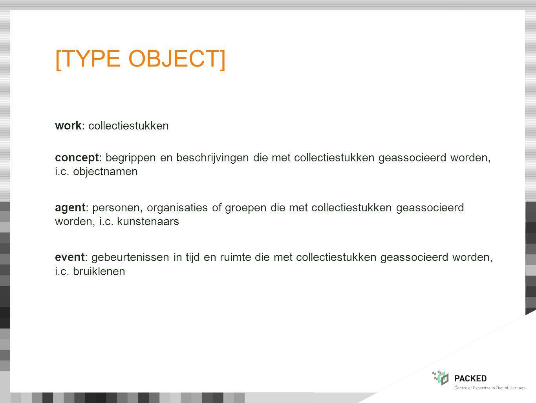 [TYPE OBJECT] work: collectiestukken concept: begrippen en beschrijvingen die met collectiestukken geassocieerd worden, i.c.