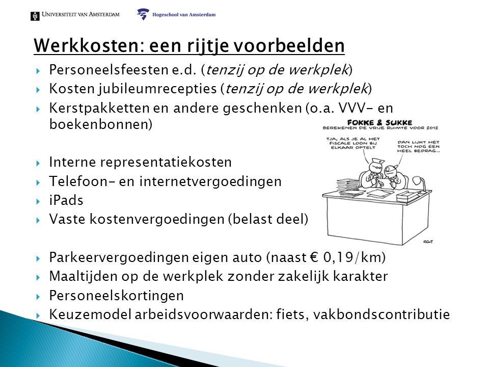  Personeelsfeesten e.d. (tenzij op de werkplek)  Kosten jubileumrecepties (tenzij op de werkplek)  Kerstpakketten en andere geschenken (o.a. VVV- e