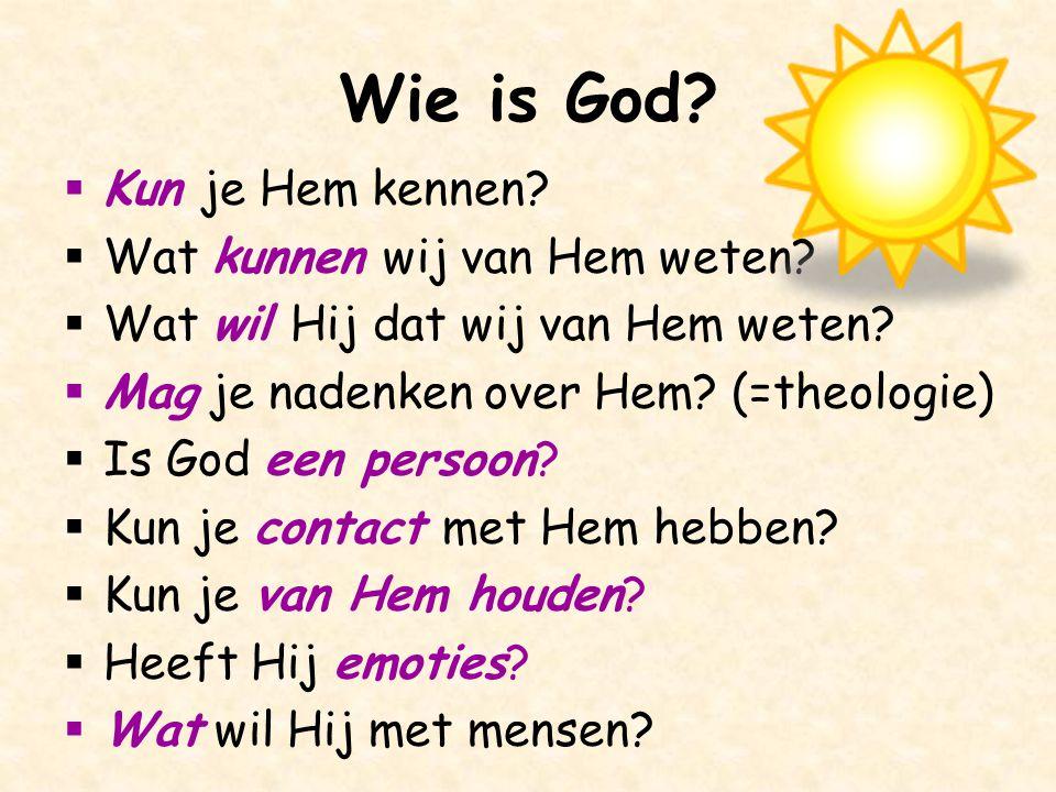 Wie is God?  Kun je Hem kennen?  Wat kunnen wij van Hem weten?  Wat wil Hij dat wij van Hem weten?  Mag je nadenken over Hem? (=theologie)  Is Go
