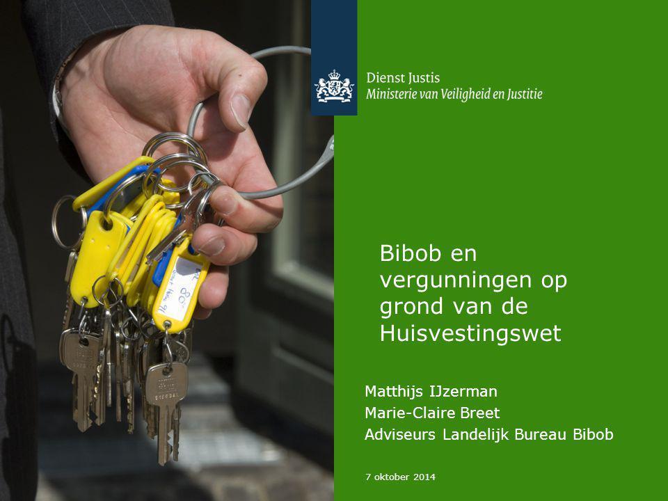 Bibob en vergunningen op grond van de Huisvestingswet Matthijs IJzerman Marie-Claire Breet Adviseurs Landelijk Bureau Bibob 7 oktober 2014