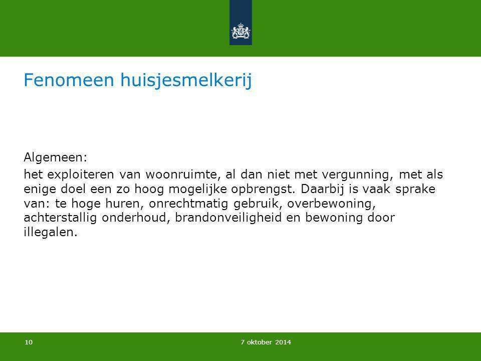 7 oktober 2014 Fenomeen huisjesmelkerij Algemeen: het exploiteren van woonruimte, al dan niet met vergunning, met als enige doel een zo hoog mogelijke