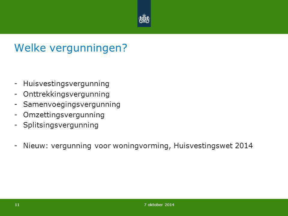 7 oktober 2014 Welke vergunningen? -Huisvestingsvergunning -Onttrekkingsvergunning -Samenvoegingsvergunning -Omzettingsvergunning -Splitsingsvergunnin