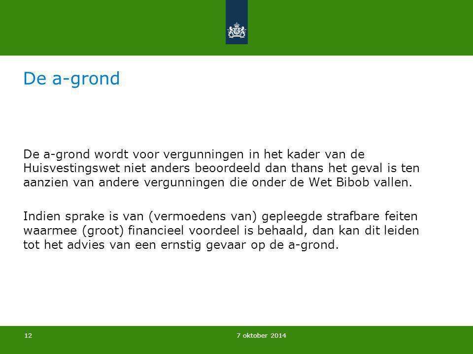 7 oktober 2014 De a-grond De a-grond wordt voor vergunningen in het kader van de Huisvestingswet niet anders beoordeeld dan thans het geval is ten aan
