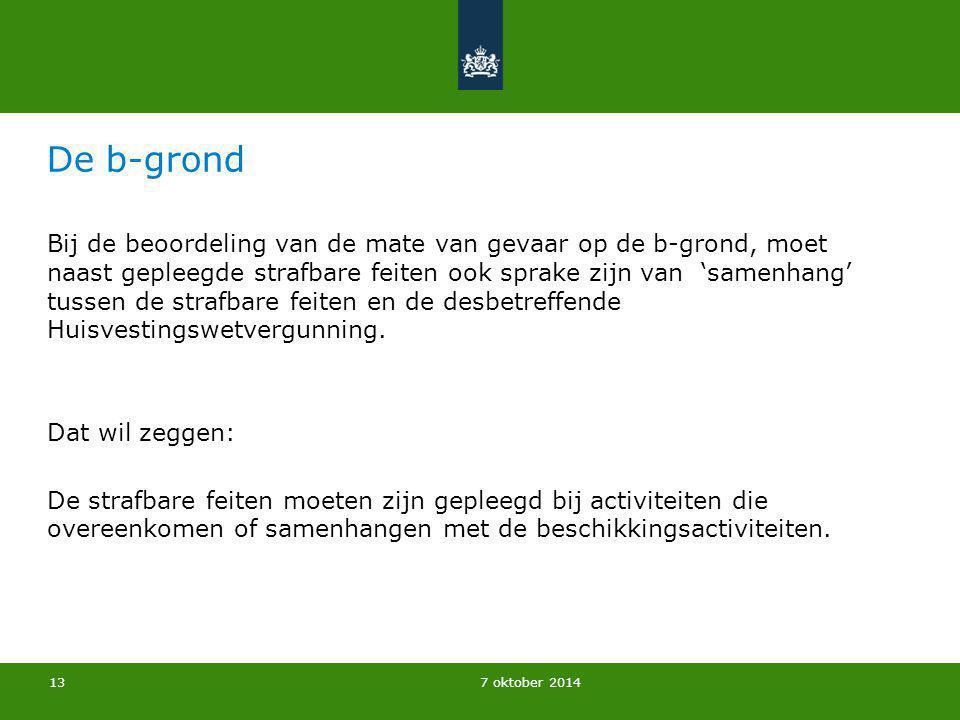 7 oktober 2014 De b-grond Bij de beoordeling van de mate van gevaar op de b-grond, moet naast gepleegde strafbare feiten ook sprake zijn van 'samenhan