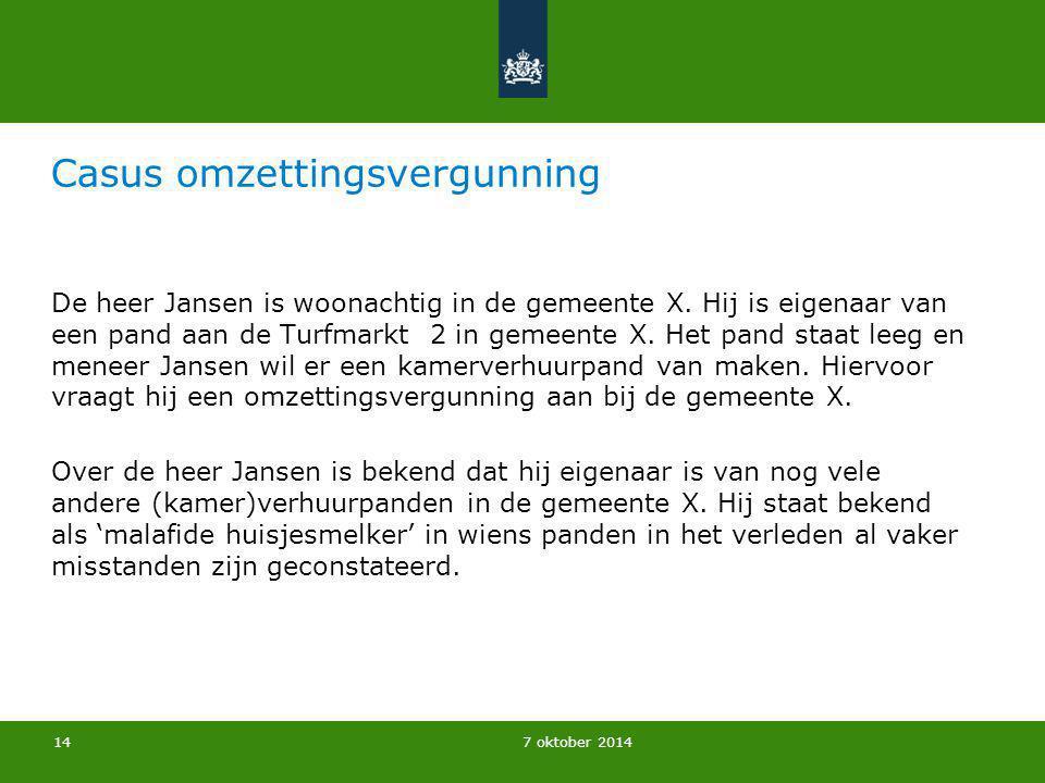 7 oktober 2014 Casus omzettingsvergunning De heer Jansen is woonachtig in de gemeente X. Hij is eigenaar van een pand aan de Turfmarkt 2 in gemeente X
