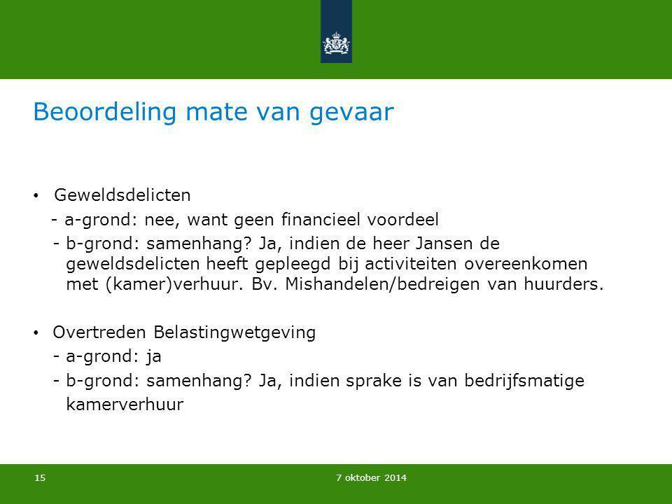 7 oktober 2014 Beoordeling mate van gevaar Geweldsdelicten - a-grond: nee, want geen financieel voordeel - b-grond: samenhang? Ja, indien de heer Jans