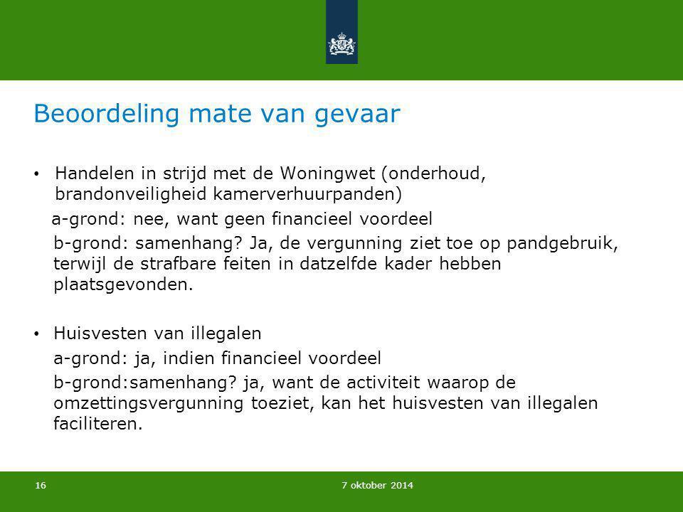 7 oktober 2014 Beoordeling mate van gevaar Handelen in strijd met de Woningwet (onderhoud, brandonveiligheid kamerverhuurpanden) a-grond: nee, want ge