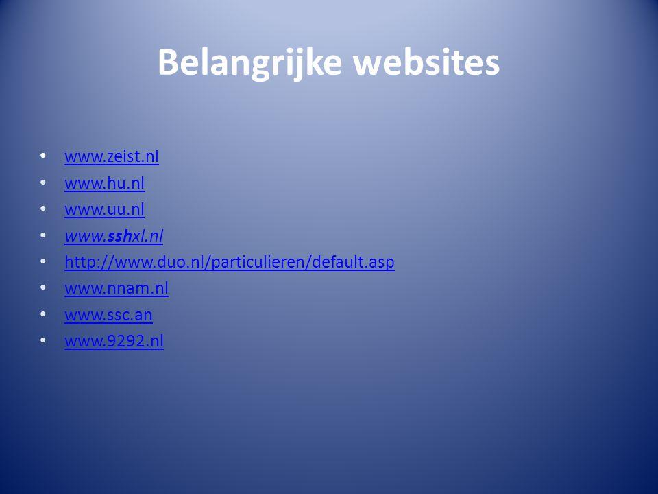 Belangrijke websites www.zeist.nl www.hu.nl www.uu.nl www.sshxl.nl www.sshxl.nl http://www.duo.nl/particulieren/default.asp www.nnam.nl www.ssc.an www.9292.nl