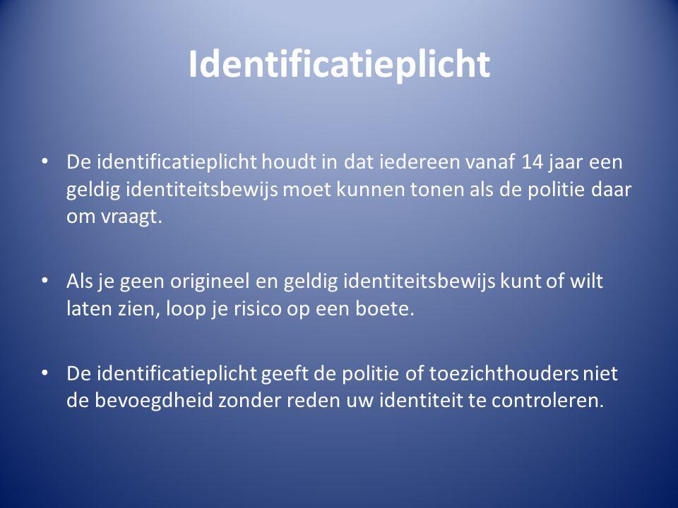 Identificatieplicht De identificatieplicht houdt in dat iedereen vanaf 14 jaar een geldig identiteitsbewijs moet kunnen tonen als de politie daar om vraagt.