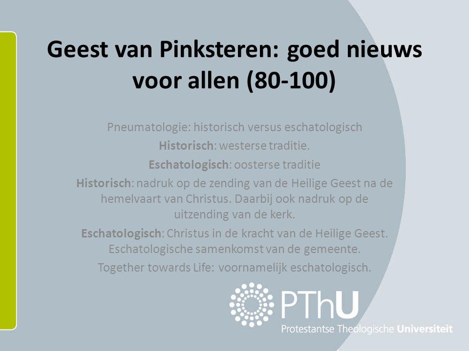 Geest van Pinksteren: goed nieuws voor allen (80-100) Pneumatologie: historisch versus eschatologisch Historisch: westerse traditie.